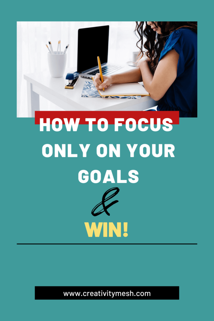 How to Focus Only on Your Goals creativity mesh